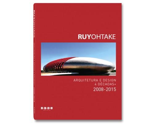 Ruy Ohtake - Arquitetura e Design - 4 décadas + 2008-2015