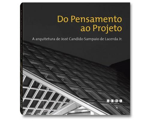 Do Pensamento ao Projeto - A arquitetura de Jozé Candido Sampaio de Lacerda Jr.
