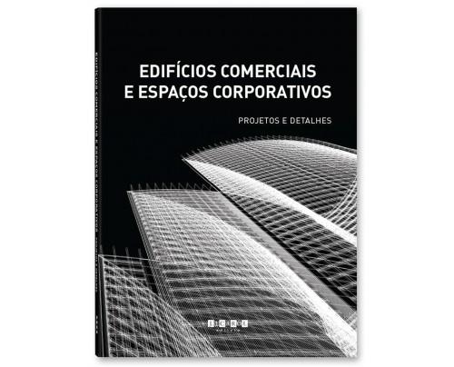 Edifícios Comerciais e Espaços Corporativos - Projetos e Detalhes