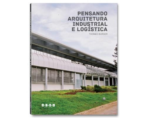 Pensando Arquitetura Industrial e Logística - Thomas Burger